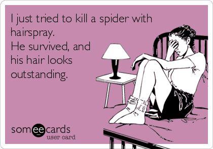 I'm arachnophobic and proud.