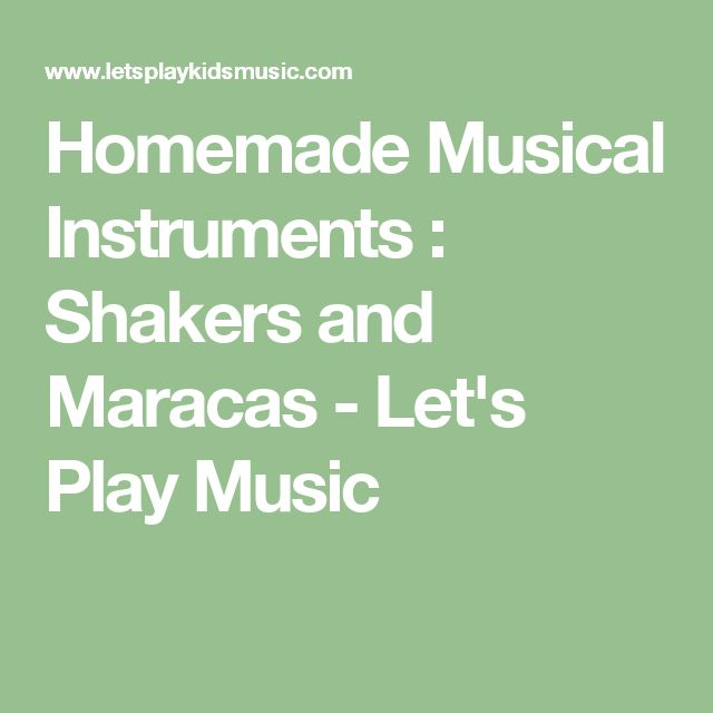 Homemade Musical Instruments : Shakers and Maracas - Let's Play Music