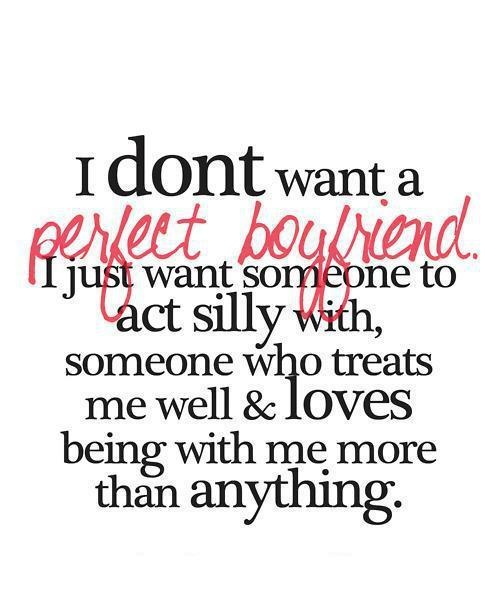 that's all that i look for in a guy...that they can make me laugh, they are nice to me, they care about me and they hopefully feel the same about me...and to me that is the perfect boyfriend...someone who i can share my life with and can just be myself with and who makes me happy. :)