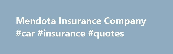 Mendota Insurance Company #car #insurance #quotes http://insurance.nef2.com/mendota-insurance-company-car-insurance-quotes/  #mendota insurance # Mendota Insurance Company Mendota Insurance Company PO Box 64586 Saint Paul, MN 55164-0586 Phone 800-422-0792 Fax 800-843-9970 Aside from our homes, our car is probably one of our biggest and most important investments. Do you still remember... Read more