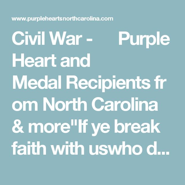 "Civil War -      Purple Heart and Medal Recipients from North Carolina & more""If ye break faith with uswho die, We shall not sleep"""