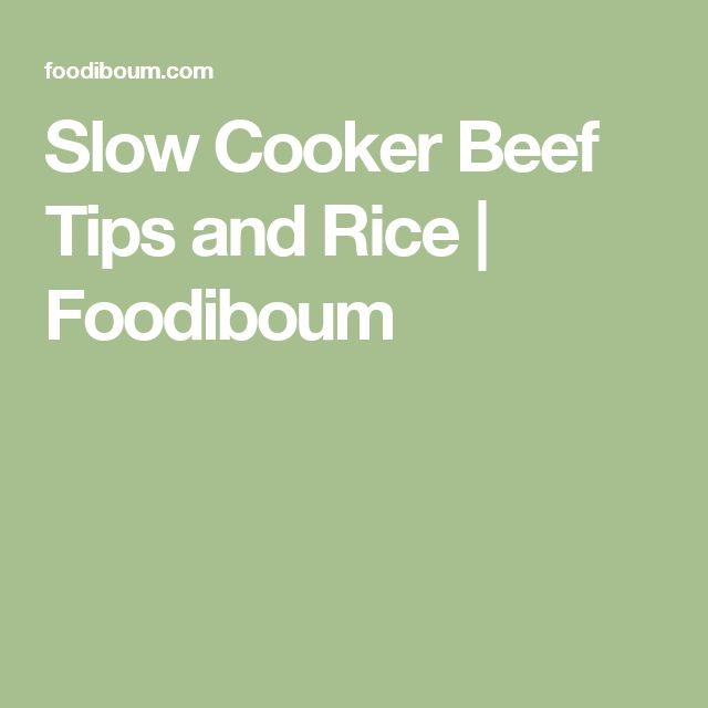 Slow Cooker Beef Tips and Rice | Foodiboum