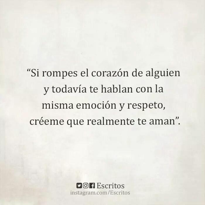 """""""Si rompes el corazón de alguien y todavía te hablan con la misma emoción y respeto créeme que realmente te aman."""