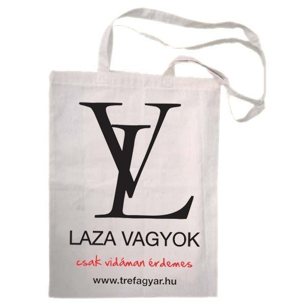 Ajándék Nőknek!    Tréfás feliratozású vászon táska. Louis Vuitton a kedvenc márkád? Olállá , akkor Te Laza Vagy, ez a Te táskád.De ajándékot is átadhatsz ebben. Nem kell csomagolópapírra...