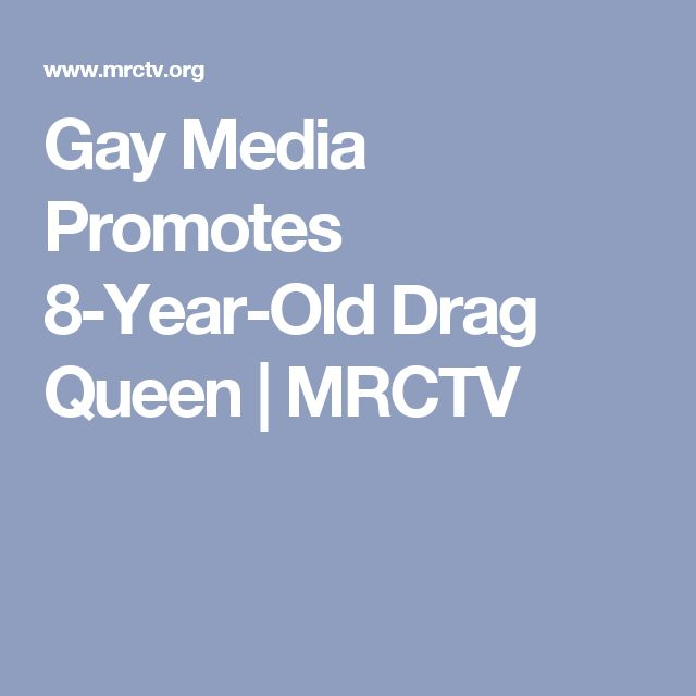 Gay Media Promotes 8-Year-Old Drag Queen | MRCTV