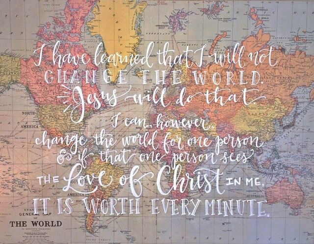 That even if just one person sees the love of Christ in me, it is worth every minute.
