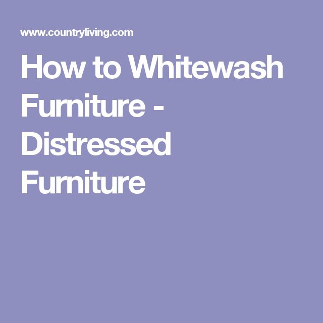 How to Whitewash Furniture - Distressed Furniture