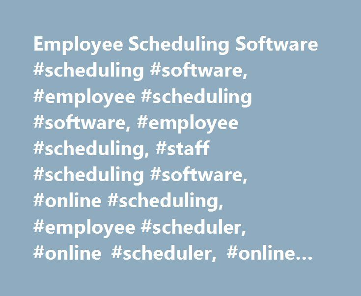 Employee Scheduling Software #scheduling #software, #employee #scheduling #software, #employee #scheduling, #staff #scheduling #software, #online #scheduling, #employee #scheduler, #online #scheduler, #online #employee #scheduling http://tulsa.nef2.com/employee-scheduling-software-scheduling-software-employee-scheduling-software-employee-scheduling-staff-scheduling-software-online-scheduling-employee-scheduler-online-scheduler/  # Employee Scheduling Software Cut employee scheduling time by…