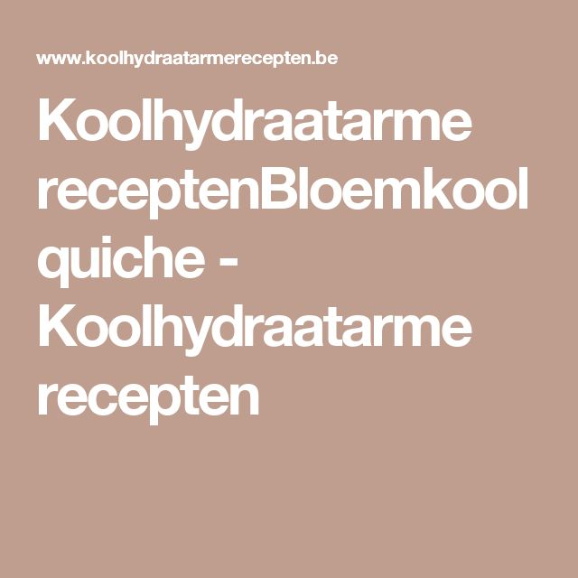 Koolhydraatarme receptenBloemkoolquiche - Koolhydraatarme recepten