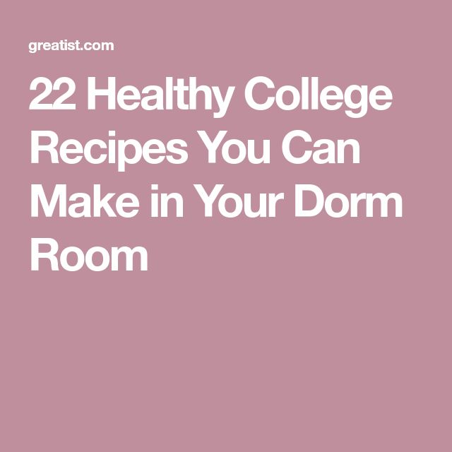22 Healthy College Recipes You Can Make in Your Dorm Room