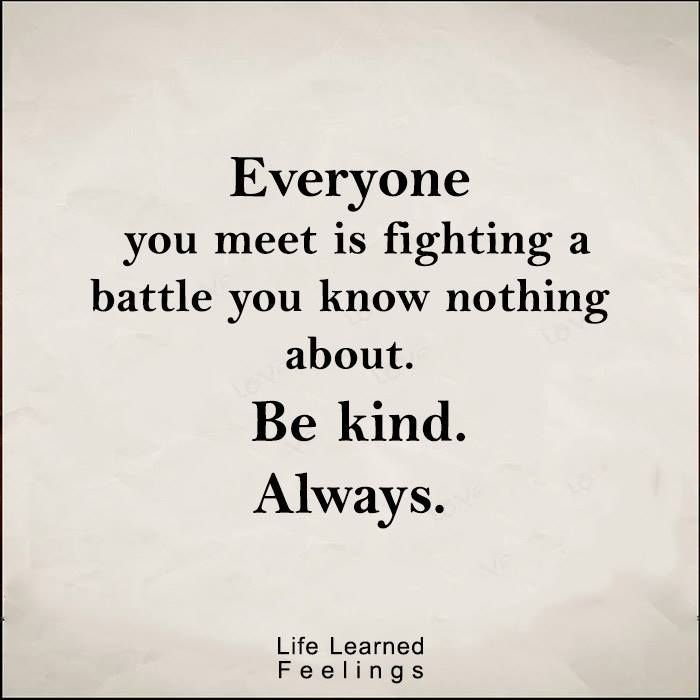 Best Sentences About Friendship, Everyone you meet is fighting a battle you know nothing about be