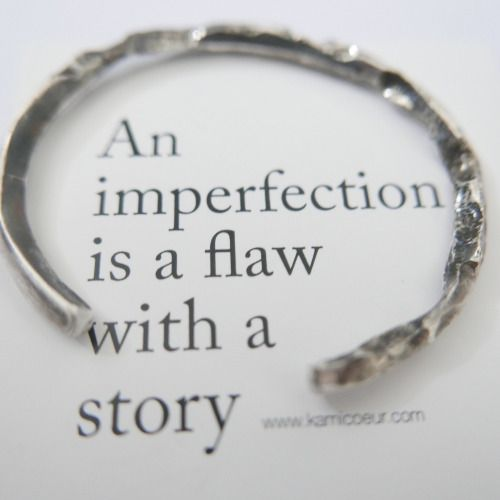 An imperfection is a flaw with a story | KAMICOEUR