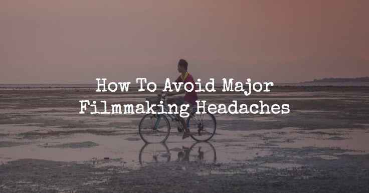 How To Avoid Major Filmmaking Headaches