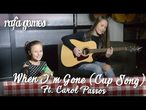 WHEN I'M GONE/ CUP SONG (Anna Kendrick) - RAFA GOMES ft. CAROL PASSOS