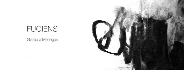 FUGIENS Gianluca Menegon  inaugurazione domenica 26 ottobre h 18.30  dal 26 ottobre al 15 novembre 2014  orari dal mercoledì al sabato 16:00 - 21:00  Basement Project Room Via Tommaso d'Aquino, 26 04022 Fondi (LT)  www.basementprojectroom.tumblr.com  basementprojectroom@gmail.com  329 2753063