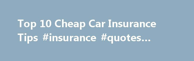 Top 10 Cheap Car Insurance Tips #insurance #quotes #ireland http://insurances.remmont.com/top-10-cheap-car-insurance-tips-insurance-quotes-ireland/  #cheap insurance car # Top 10 Cheap Car Insurance Tips Details Written by PolicyBazaar Views: 8198 Published: 04 February 2014 Compare car insurance quotes before buying. You can easily do this through Policybazaar.com. Typically you can save up to 55% on you insurance premium. Compare both prices and features. Watch-outs: a) IDV. This is…