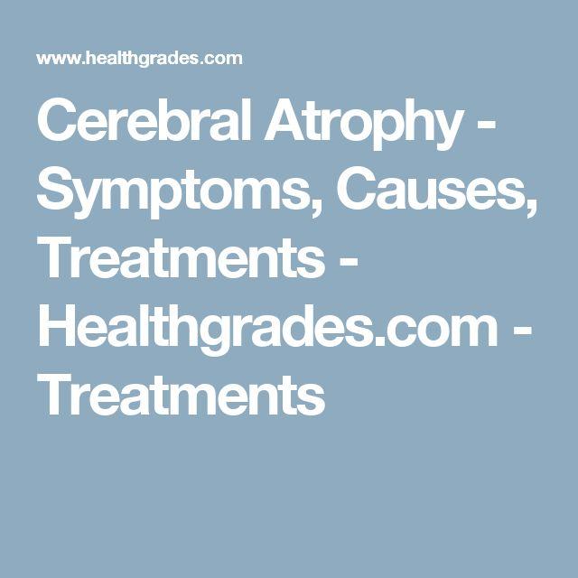 Cerebral Atrophy - Symptoms, Causes, Treatments - Healthgrades.com - Treatments