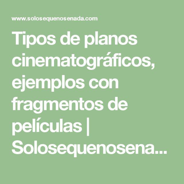 Tipos de planos cinematográficos, ejemplos con fragmentos de películas | Solosequenosenada