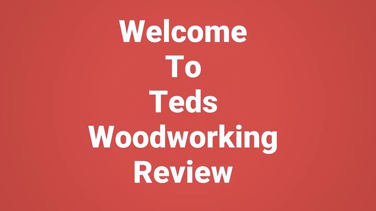 Teds Woodworking Review 2017 - Best Woodworking Plans Today