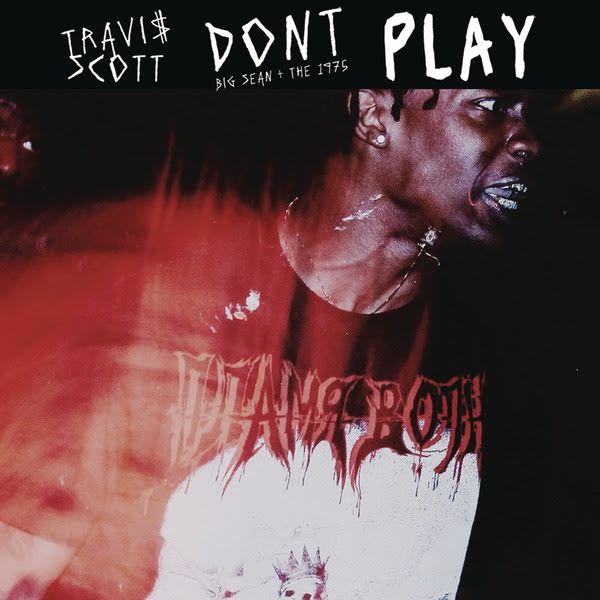 TRAVI$ SCOTT ft Big Sean & The 1975 - DON'T PLAY (DJ Pack) *Epic Records* #newmusic