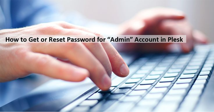 """How to get or #resetpassword for """"admin"""" account in #Plesk"""