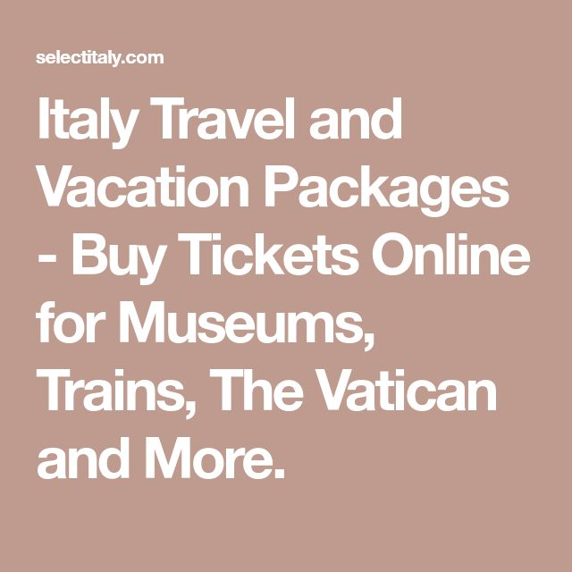 Italy Travel and Vacation Packages - Buy Tickets Online for Museums, Trains, The Vatican and More.