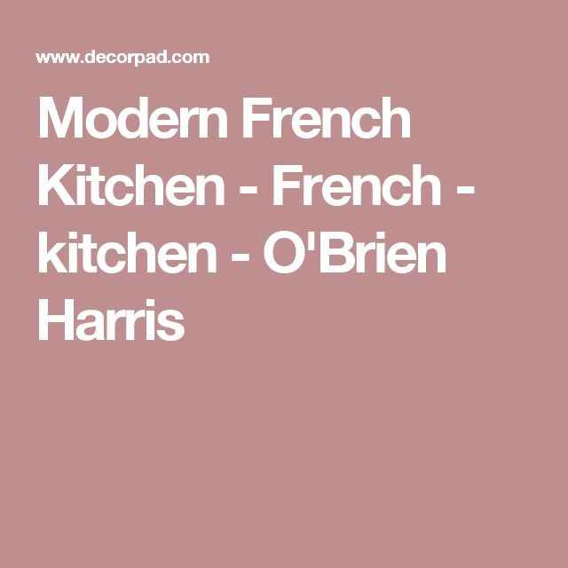 17 Best Ideas About Modern French Kitchen On Pinterest