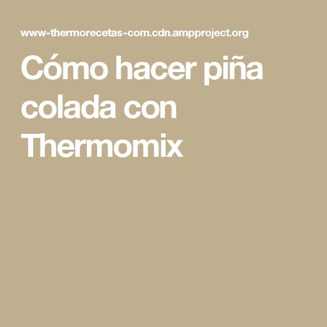 Cómo hacer piña colada con Thermomix