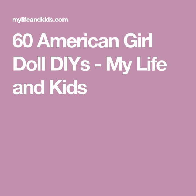 60 American Girl Doll DIYs - My Life and Kids