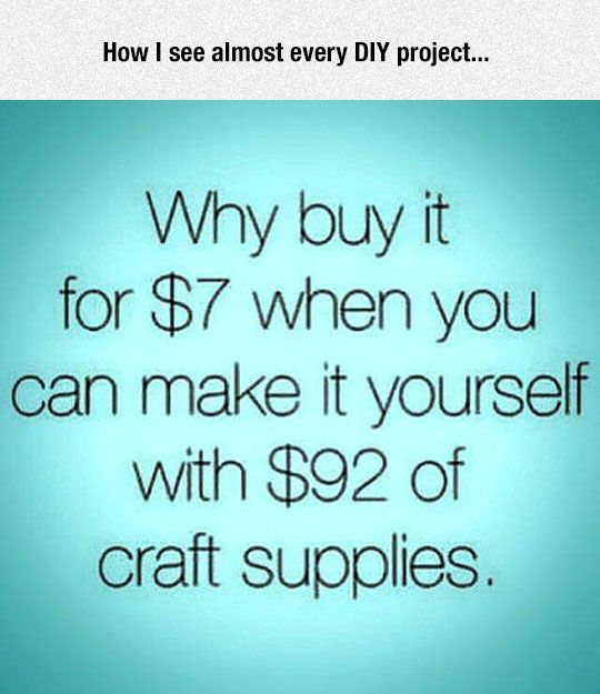 How I see almost every DIY project...
