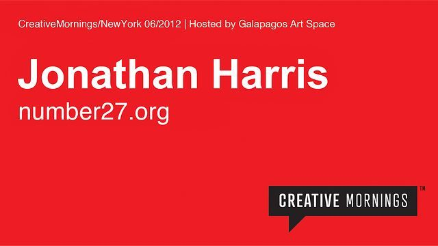2012/06 Jonathan Harris by CreativeMornings. Our speaker at the June 2012 CreativeMornings/NewYork was Jonathan Harris. (http://number27.org/)    A talk about life.