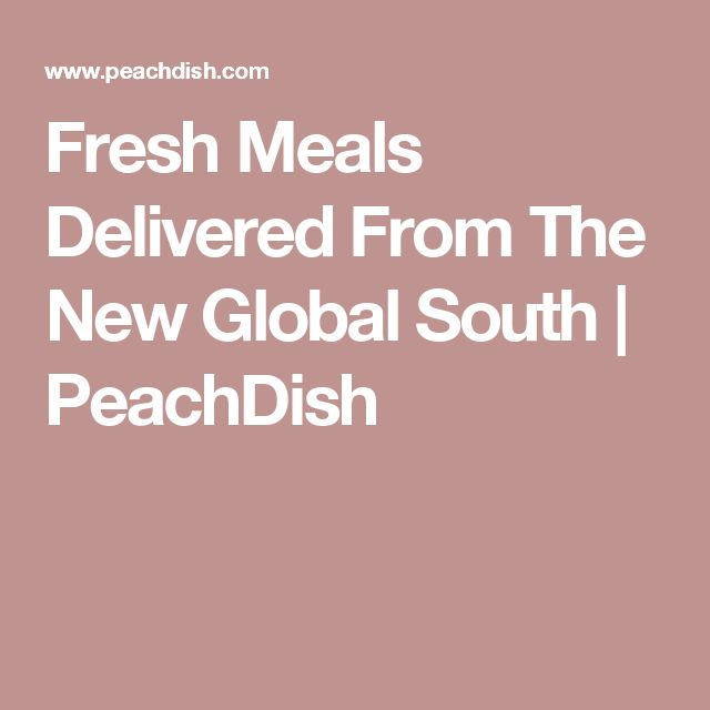 Fresh Meals Delivered From The New Global South | PeachDish