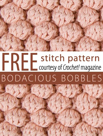 Free Bodacious Bobbles Stitch Pattern from Crochet! magazine. Download here: http://www.crochetmagazine.com/stitch_patterns.php?pattern_id=73