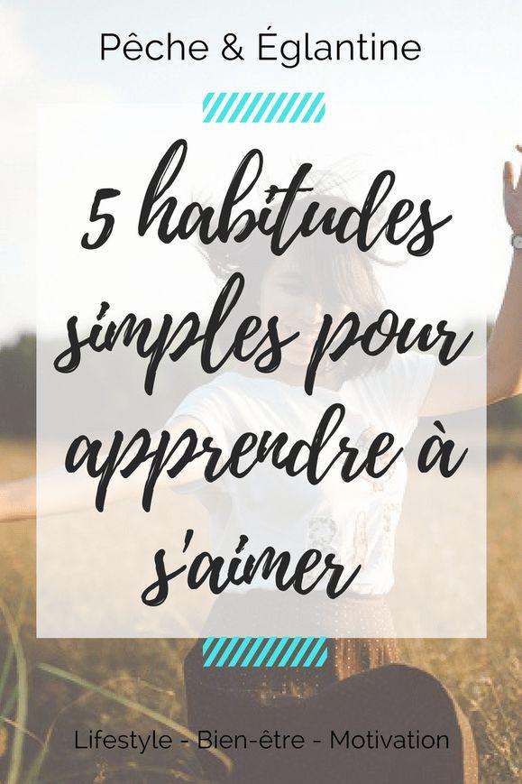 5 habitudes simples pour apprendre à s'aimer soi-même - Pêche & Eglantine