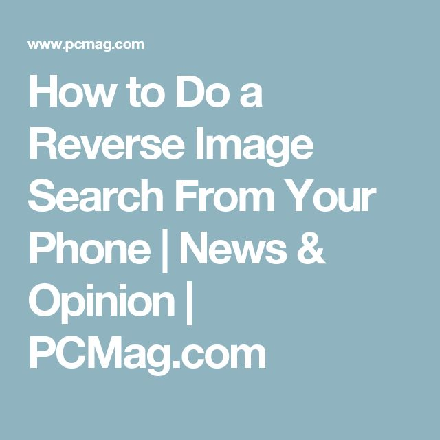 How to Do a Reverse Image Search From Your Phone | News & Opinion | PCMag.com