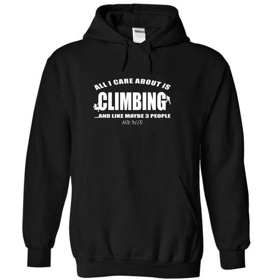 All i care about is Climbing and like maybe 3 people an - #candy gift #retirement gift. WANT IT => https://www.sunfrog.com/LifeStyle/All-i-care-about-is-Climbing-and-like-maybe-3-people-and-beer-P-Black-w5dx-Hoodie.html?68278
