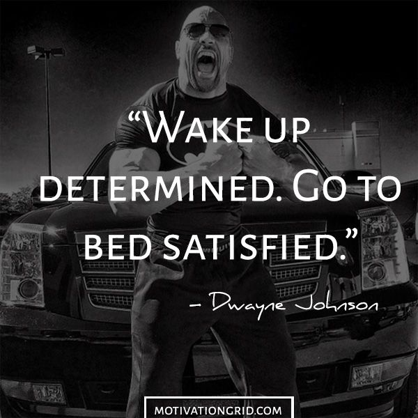 Determined quote from Dwayne The Rock Johnson. Whatever you start be focused motivated and keep self discipline on highest level.