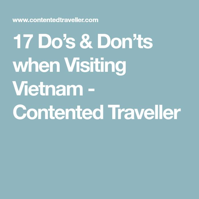 17 Do's & Don'ts when Visiting Vietnam - Contented Traveller