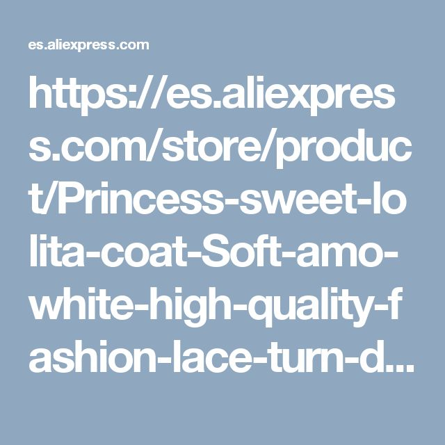 https://es.aliexpress.com/store/product/Princess-sweet-lolita-coat-Soft-amo-white-high-quality-fashion-lace-turn-down-collar-bow-pleated/728980_1444931462.html