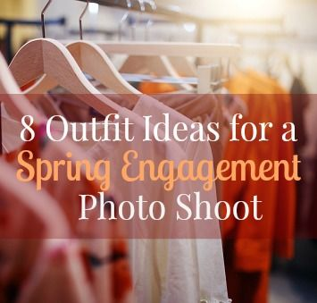8 Adorable Outfit Ideas for a Spring Engagement Photo Shoot!