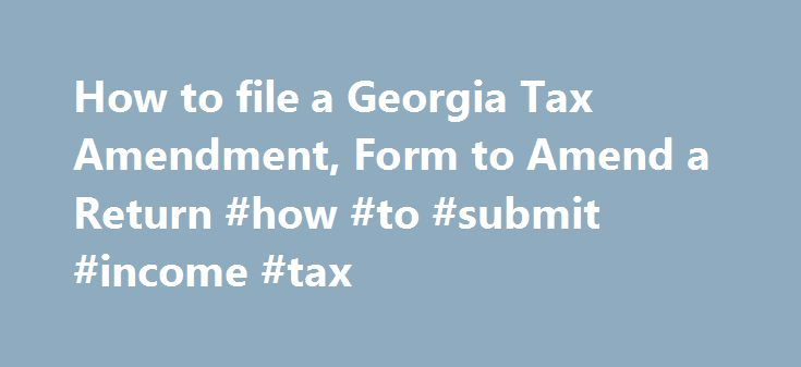 How to file a Georgia Tax Amendment, Form to Amend a Return #how #to #submit #income #tax http://incom.remmont.com/how-to-file-a-georgia-tax-amendment-form-to-amend-a-return-how-to-submit-income-tax/  #georgia income tax forms # How to Amend a Georgia State Tax Return When Do I Need to File an Amended Georgia Tax Return? Your amended Georgia state return should be filed within 3 years of the filing deadline for the original tax return, or 2 years from the time when tax was paid (whichever…