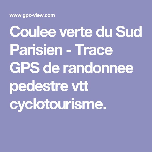 Coulee verte du Sud Parisien - Trace GPS de randonnee pedestre vtt cyclotourisme.