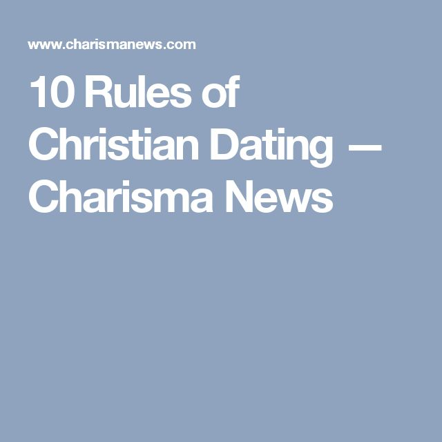 10 Rules of Christian Dating and Why He s Not The One