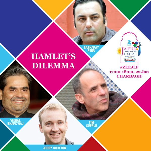 HAMLET'S DILEMMA  From Macbeth to Othello, and now Hamlet, Vishal Bhardwaj has successfully adapted some of Shakespeare's most loved plays for Indian cinema audiences.   Hear the director explore his characters and their contexts along with Tim Supple, Basharat Peer and Jerry Brotton.   1700-1800, 22 Jan at Charbagh