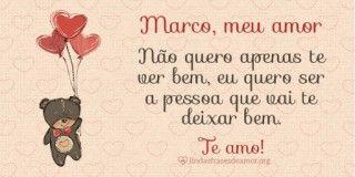 Imagem de ursinho com balões com Mensagem de Te amo! para marido com o nome Marco, meu amor. Não quero apenas te ver bem, eu quero ser a pessoa que vai te deixar bem.