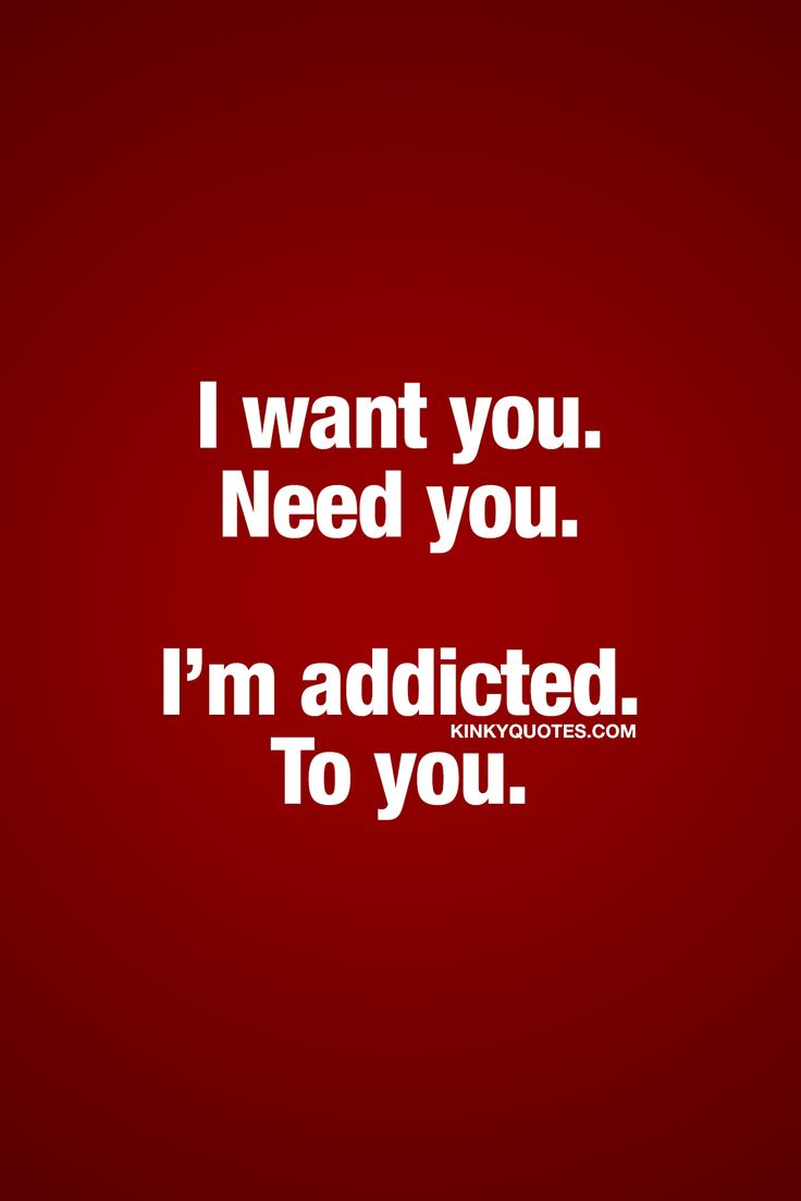 I want you. Need you. I'm addicted. To you. ❤ It's all about that lust and that passion. ❤ When you're addicted to him or her.. ❤ Kinky Quotes ❤ #couplequote #lust #passion #addictedtoyou