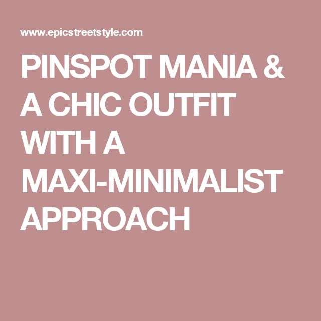PINSPOT MANIA & A CHIC OUTFIT WITH A MAXI-MINIMALIST APPROACH