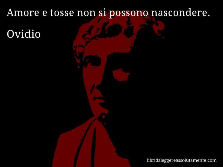 Aforisma di Ovidio , Amore e tosse non si possono nascondere.