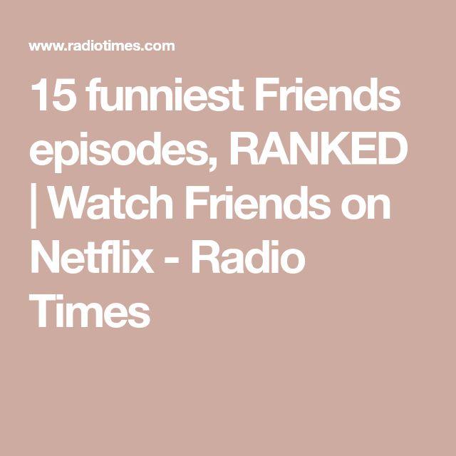 15 funniest Friends episodes, RANKED   Watch Friends on Netflix - Radio Times