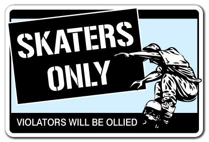 SKATERS ONLY -Sign- skateboard skateboarding signs gift Zanysigns,http://www.amazon.com/dp/B002SV5HDY/ref=cm_sw_r_pi_dp_GRpetb0QWTXC5FMQ